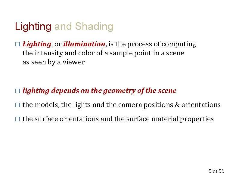 Lighting and Shading � Lighting, or illumination, is the process of computing the intensity