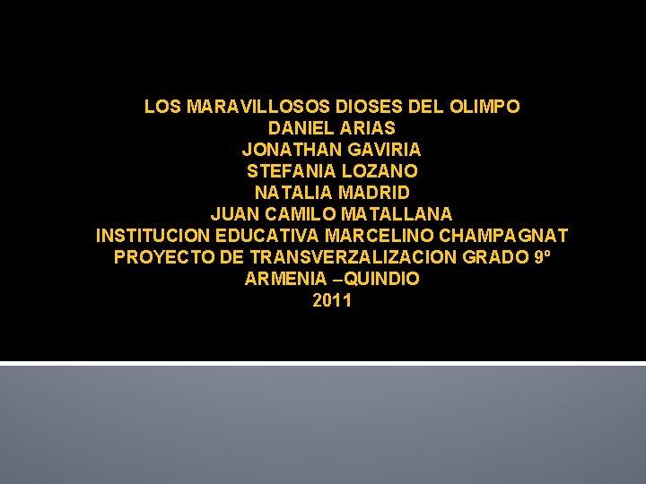 LOS MARAVILLOSOS DIOSES DEL OLIMPO DANIEL ARIAS JONATHAN GAVIRIA STEFANIA LOZANO NATALIA MADRID JUAN