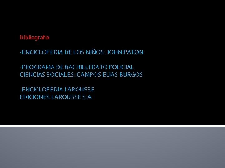Bibliografía -ENCICLOPEDIA DE LOS NIÑOS: JOHN PATON -PROGRAMA DE BACHILLERATO POLICIAL CIENCIAS SOCIALES: CAMPOS