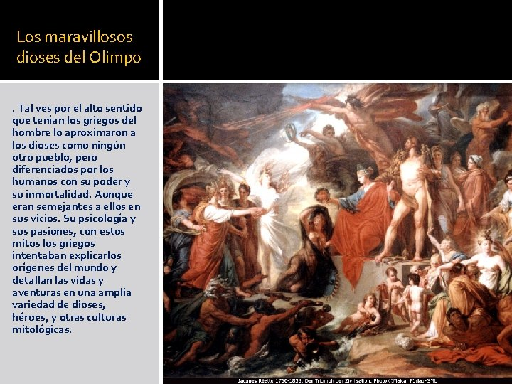 Los maravillosos dioses del Olimpo. Tal ves por el alto sentido que tenían los