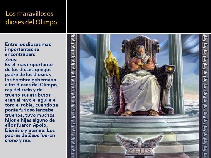Los maravillosos dioses del Olimpo Entre los dioses mas importantes se encontraban: Zeus: Es