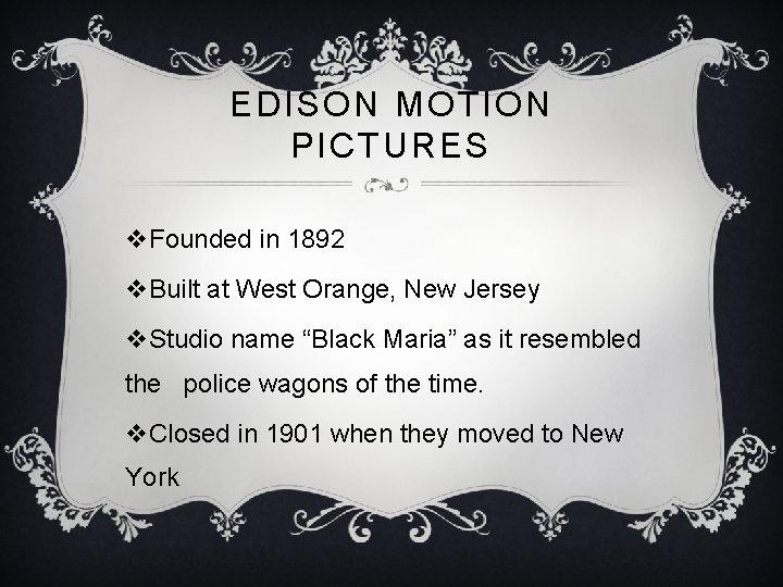 EDISON MOTION PICTURES v. Founded in 1892 v. Built at West Orange, New Jersey