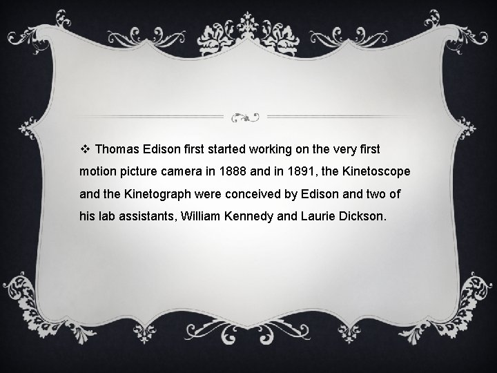 v Thomas Edison first started working on the very first motion picture camera in