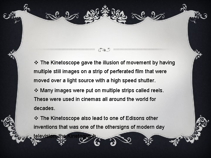 v The Kinetoscope gave the illusion of movement by having multiple still images on