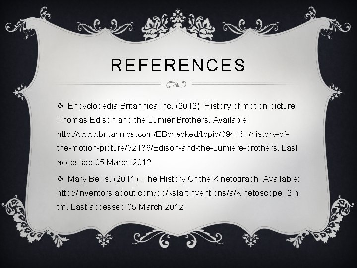 REFERENCES v Encyclopedia Britannica. inc. (2012). History of motion picture: Thomas Edison and the
