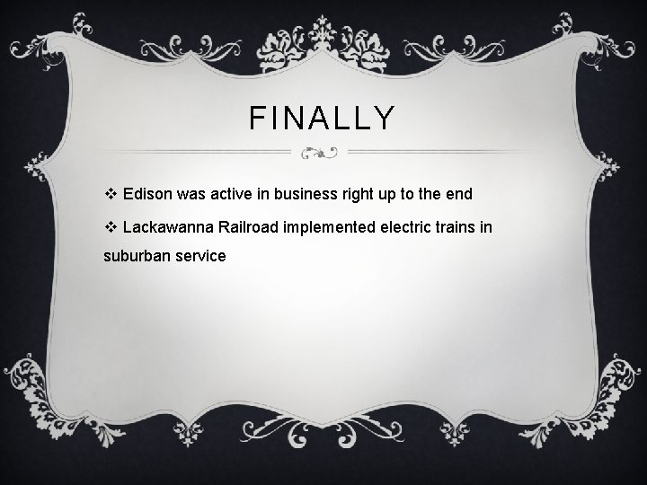 FINALLY v Edison was active in business right up to the end v Lackawanna