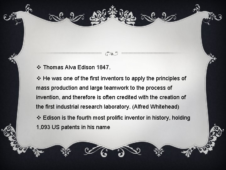 v Thomas Alva Edison 1847. v He was one of the first inventors to