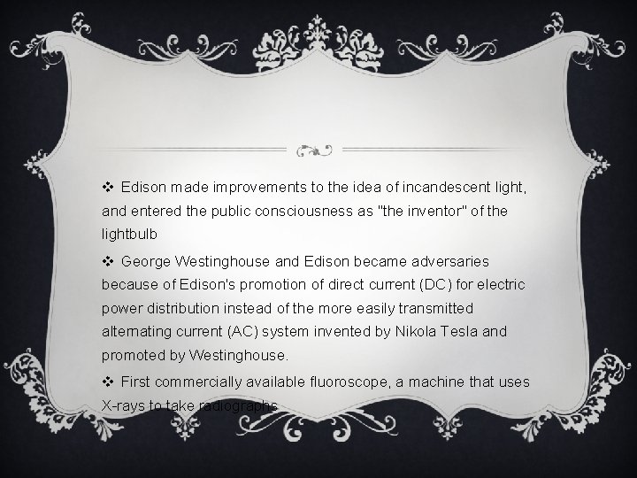 v Edison made improvements to the idea of incandescent light, and entered the public