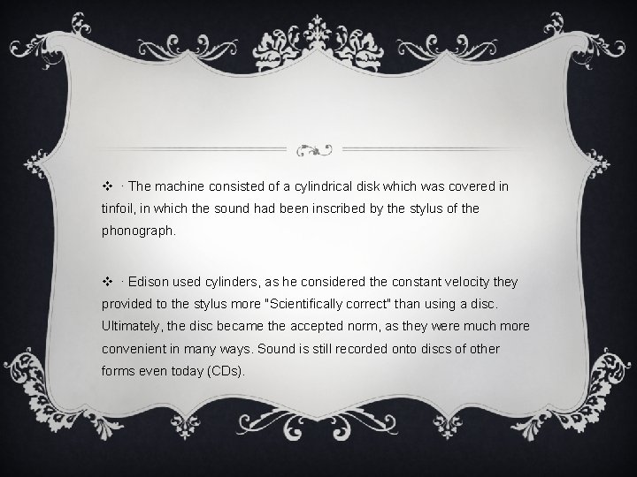 v ∙ The machine consisted of a cylindrical disk which was covered in tinfoil,