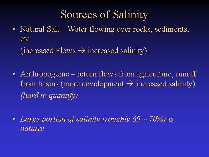 Sources of Salinity • Natural Salt – Water flowing over rocks, sediments, etc. (increased