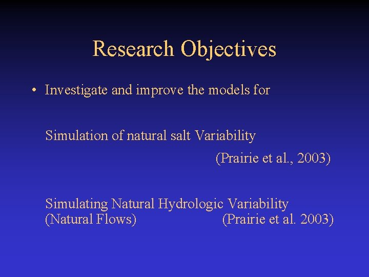 Research Objectives • Investigate and improve the models for Simulation of natural salt Variability