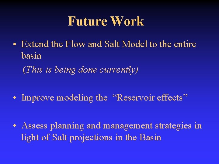 Future Work • Extend the Flow and Salt Model to the entire basin (This