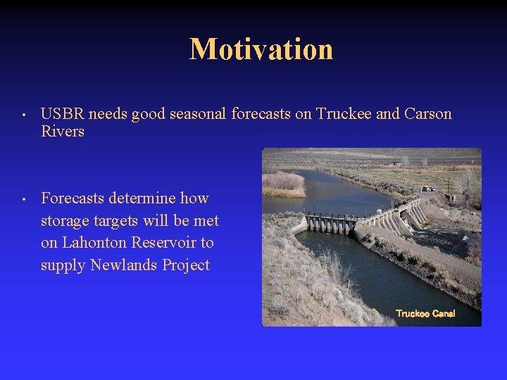 Motivation • USBR needs good seasonal forecasts on Truckee and Carson Rivers • Forecasts