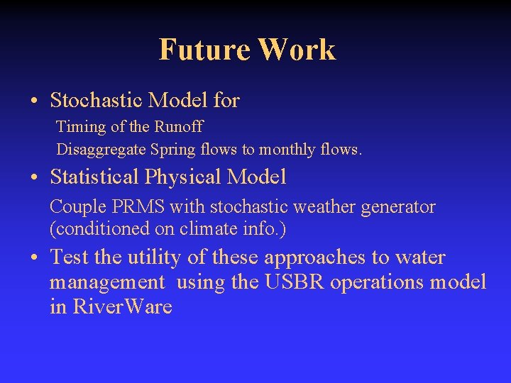Future Work • Stochastic Model for Timing of the Runoff Disaggregate Spring flows to