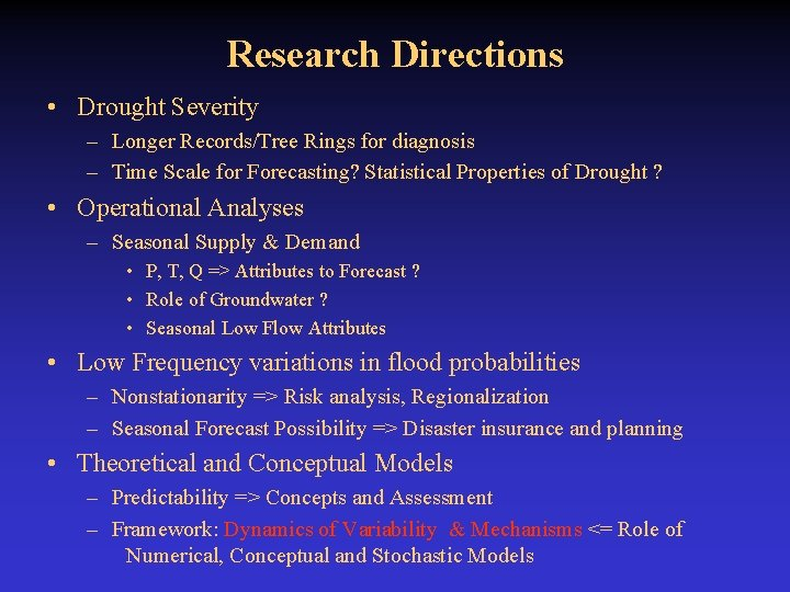Research Directions • Drought Severity – Longer Records/Tree Rings for diagnosis – Time Scale