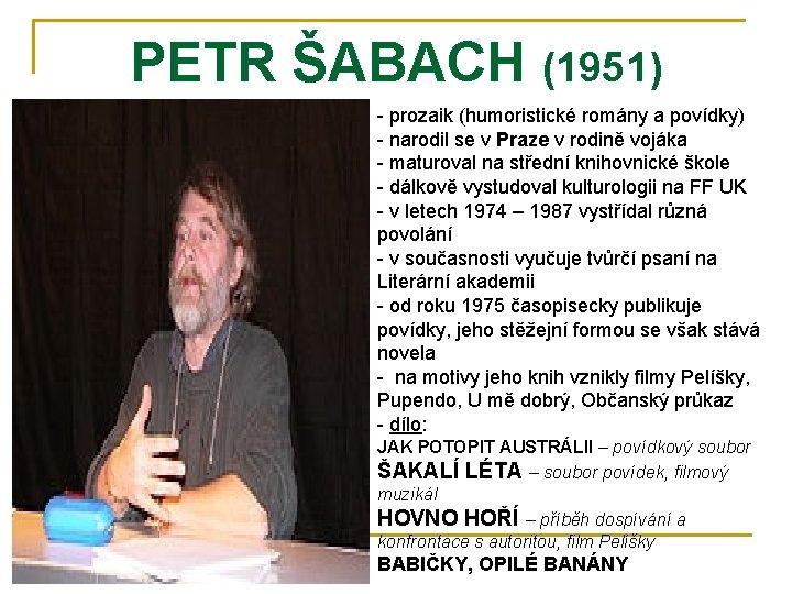 PETR ŠABACH (1951) - prozaik (humoristické romány a povídky) - narodil se v Praze