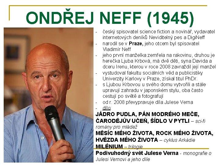 ONDŘEJ NEFF (1945) - český spisovatel science fiction a novinář, vydavatel internetových deníků Neviditelný