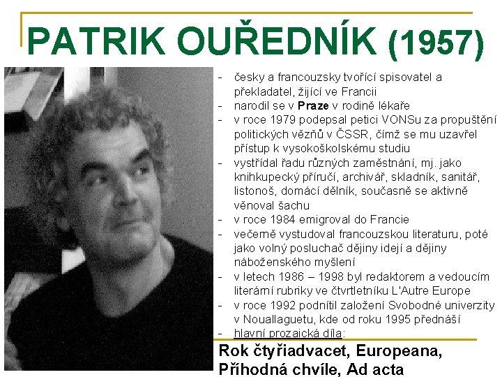 PATRIK OUŘEDNÍK (1957) - česky a francouzsky tvořící spisovatel a překladatel, žijící ve Francii