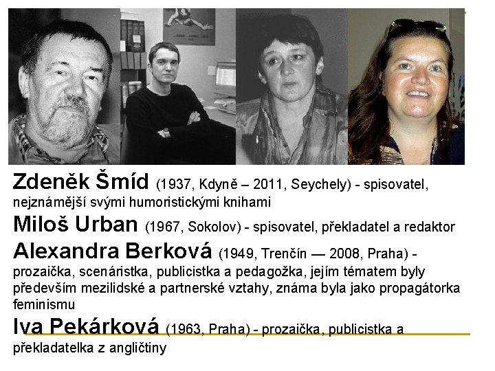 Zdeněk Šmíd (1937, Kdyně – 2011, Seychely) - spisovatel, nejznámější svými humoristickými knihami Miloš
