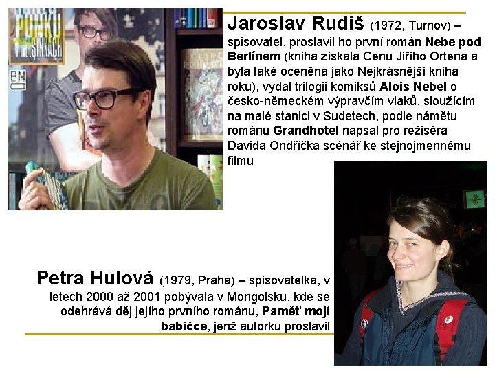 Jaroslav Rudiš (1972, Turnov) – spisovatel, proslavil ho první román Nebe pod Berlínem (kniha