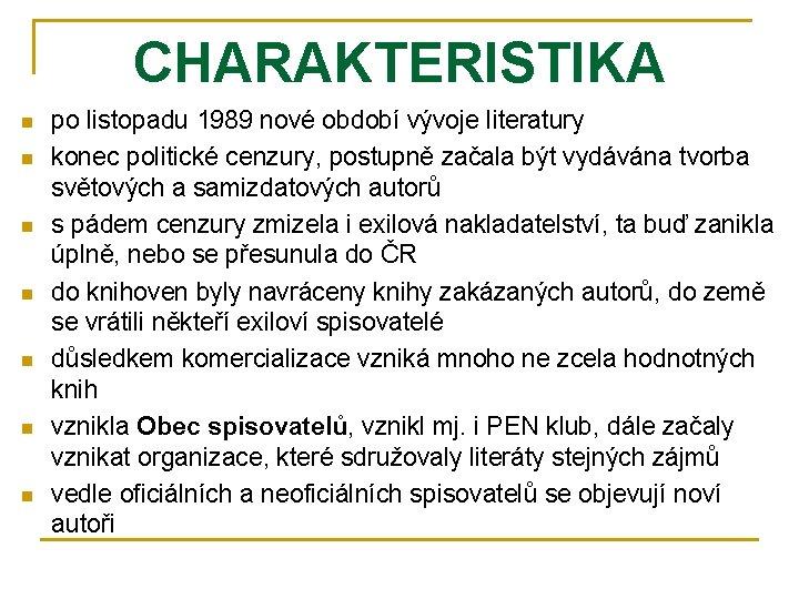 CHARAKTERISTIKA n n n n po listopadu 1989 nové období vývoje literatury konec politické