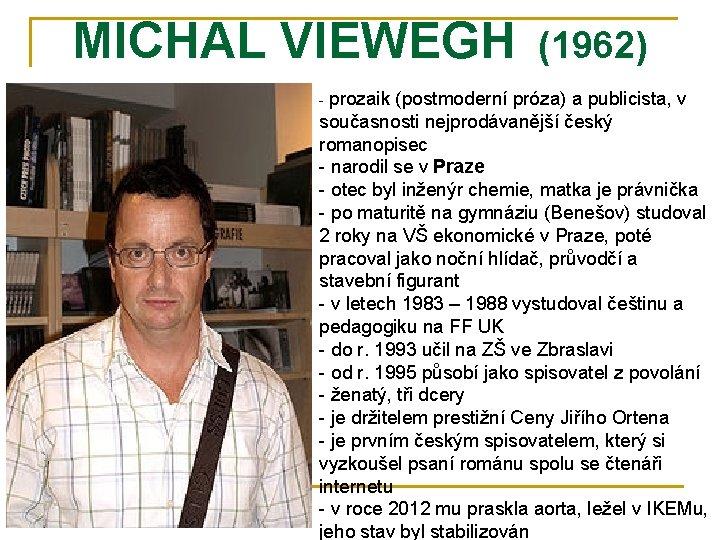 MICHAL VIEWEGH (1962) - prozaik (postmoderní próza) a publicista, v současnosti nejprodávanější český romanopisec