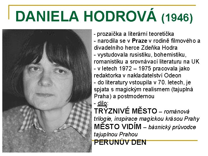 DANIELA HODROVÁ (1946) - prozaička a literární teoretička - narodila se v Praze v