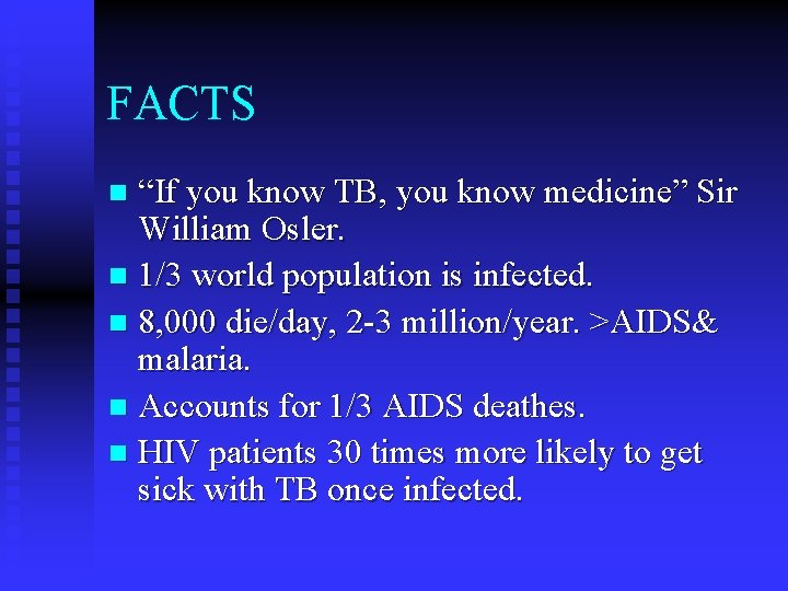 """FACTS """"If you know TB, you know medicine"""" Sir William Osler. n 1/3 world"""
