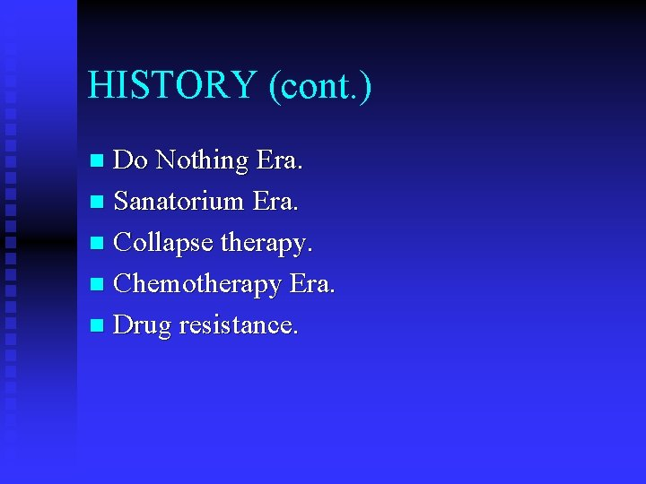HISTORY (cont. ) Do Nothing Era. n Sanatorium Era. n Collapse therapy. n Chemotherapy