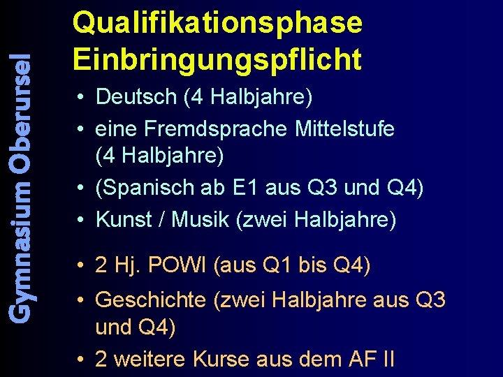 Gymnasium Oberursel Qualifikationsphase Einbringungspflicht • Deutsch (4 Halbjahre) • eine Fremdsprache Mittelstufe (4 Halbjahre)