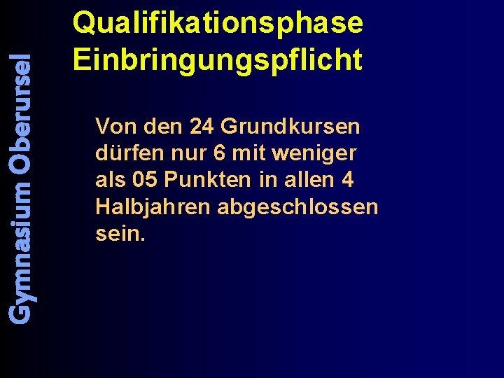 Gymnasium Oberursel Qualifikationsphase Einbringungspflicht Von den 24 Grundkursen dürfen nur 6 mit weniger als