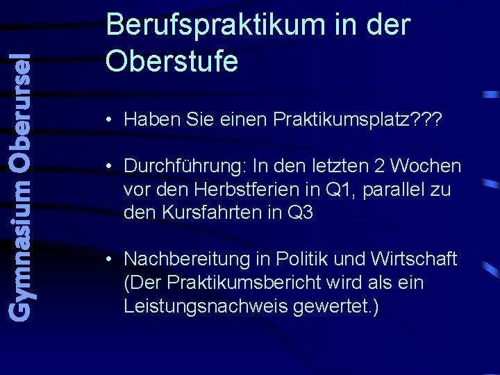 Gymnasium Oberursel Berufspraktikum in der Oberstufe • Haben Sie einen Praktikumsplatz? ? ? •