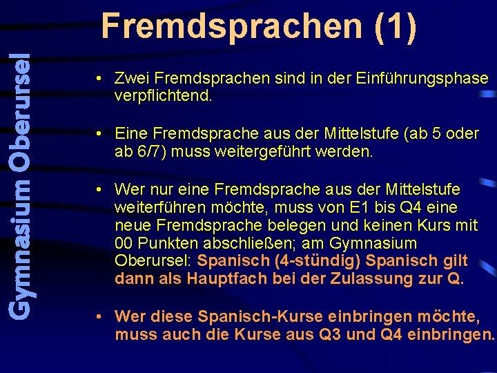 Gymnasium Oberursel Fremdsprachen (1) • Zwei Fremdsprachen sind in der Einführungsphase verpflichtend. • Eine