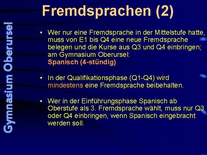 Gymnasium Oberursel Fremdsprachen (2) • Wer nur eine Fremdsprache in der Mittelstufe hatte, muss