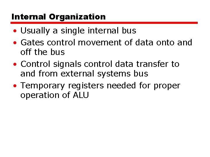 Internal Organization • Usually a single internal bus • Gates control movement of data