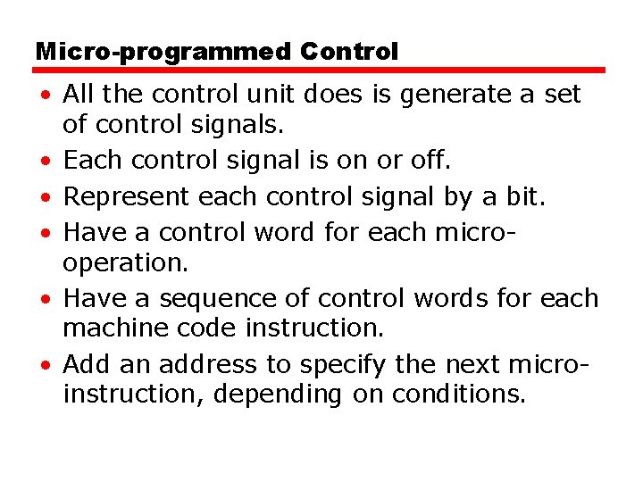 Micro-programmed Control • All the control unit does is generate a set of control