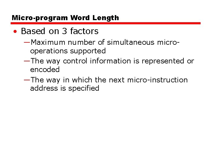 Micro-program Word Length • Based on 3 factors —Maximum number of simultaneous microoperations supported