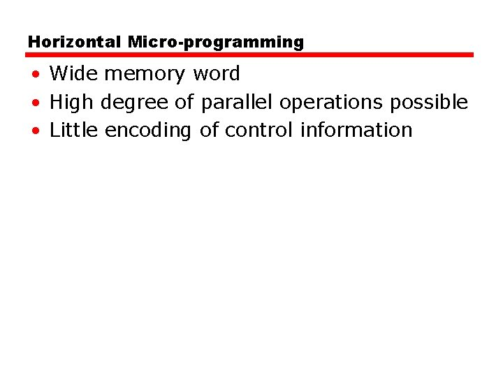 Horizontal Micro-programming • Wide memory word • High degree of parallel operations possible •
