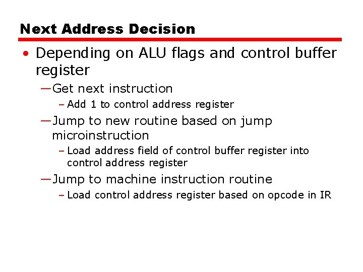 Next Address Decision • Depending on ALU flags and control buffer register —Get next