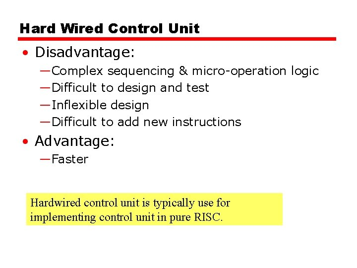 Hard Wired Control Unit • Disadvantage: —Complex sequencing & micro-operation logic —Difficult to design