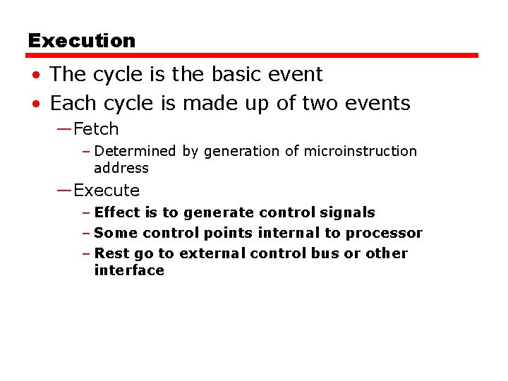 Execution • The cycle is the basic event • Each cycle is made up