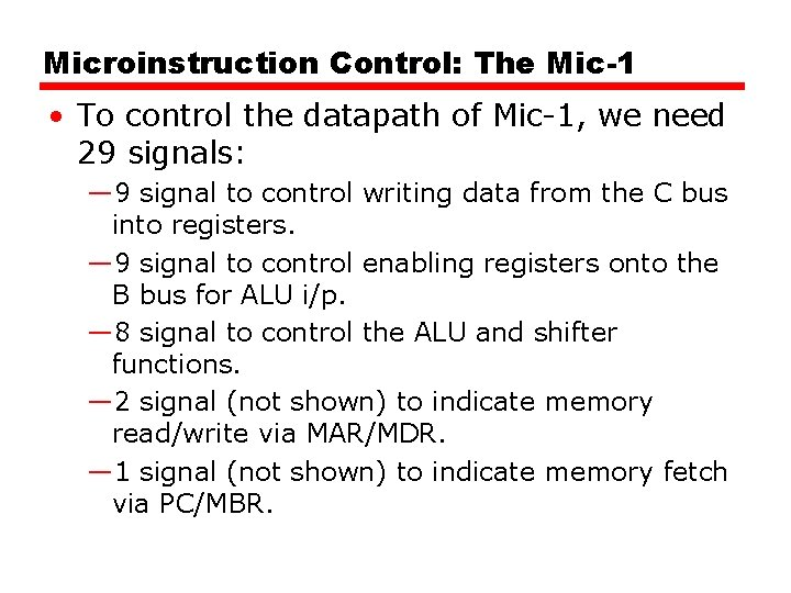 Microinstruction Control: The Mic-1 • To control the datapath of Mic-1, we need 29