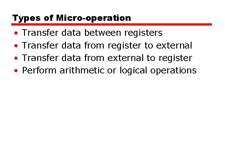 Types of Micro-operation • • Transfer data between registers Transfer data from register to