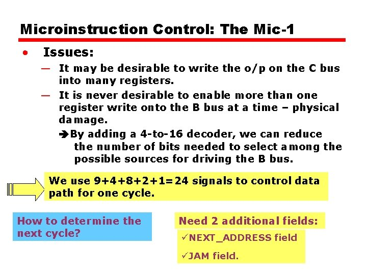 Microinstruction Control: The Mic-1 • Issues: — It may be desirable to write the
