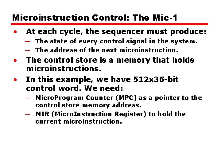 Microinstruction Control: The Mic-1 • At each cycle, the sequencer must produce: — The