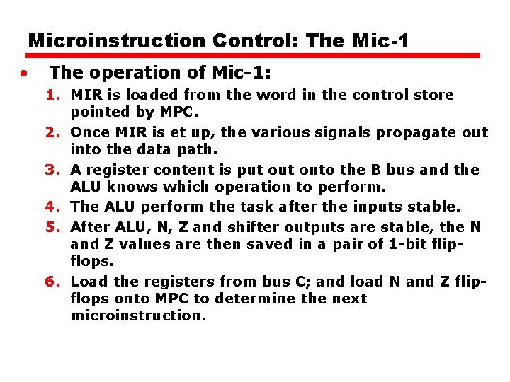 Microinstruction Control: The Mic-1 • The operation of Mic-1: 1. MIR is loaded from