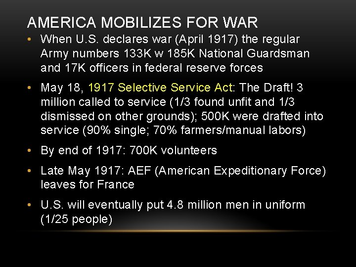 AMERICA MOBILIZES FOR WAR • When U. S. declares war (April 1917) the regular