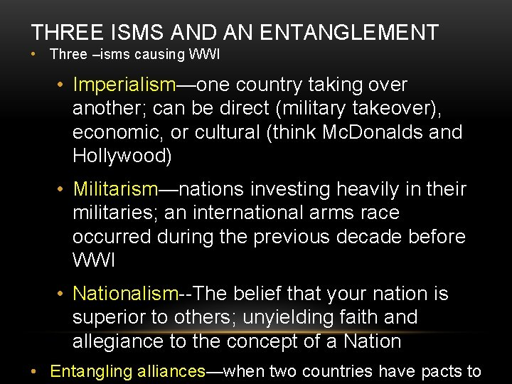 THREE ISMS AND AN ENTANGLEMENT • Three –isms causing WWI • Imperialism—one country taking