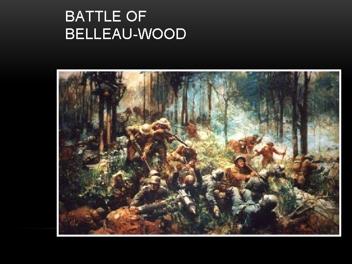 BATTLE OF BELLEAU-WOOD