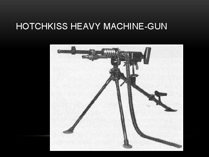 HOTCHKISS HEAVY MACHINE-GUN